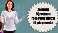 Öğretmenler için rotasyon süresi 15 yıla çıkarıldı